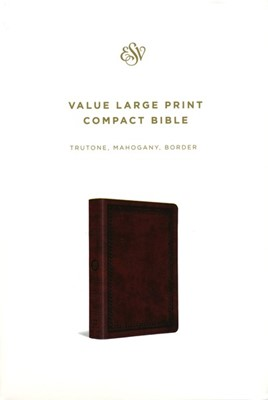 ESV Value Large Print Compact Bible, TruTone Imitation Leather, Mahogany with Border Design