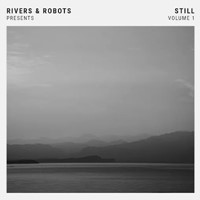 Rivers & Robots Presents: Still, Vol.1